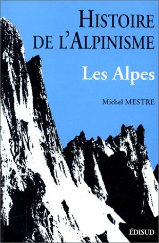9782857448662: Histoire de l'alpinisme, Alpes
