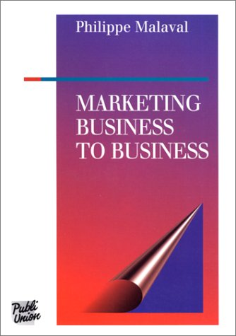 Marketing Business to Business: Malaval/Philippe
