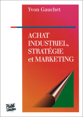 Achat industriel, stratégie et marketing [May 03, 2000] Gauchet, Yvon