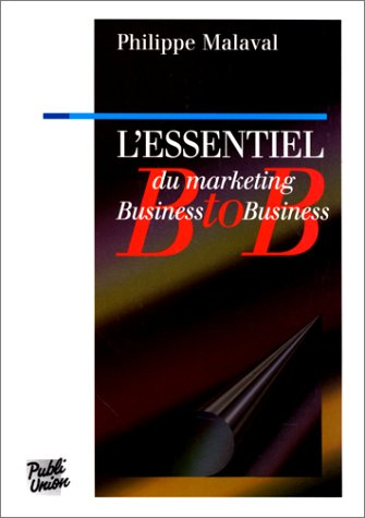 L'essentiel du marketing business to business (French: Malaval, Philippe