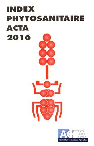 Index Phytosanitaire ACTA 2016: Baudet, Alice, Béranger,