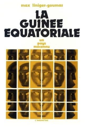La Guinee equatoriale: Un pays meconnu (French Edition) (2858021325) by Liniger-Goumaz, Max