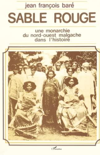 Sable rouge: Une monarchie du Nord-Quest Malgache dans l'histoire (French Edition) (2858021511) by Jean François Baré