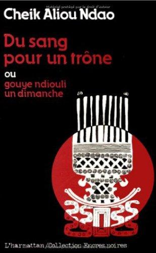 Du sang pour un trône ou Gouye: Cheik Aliou Ndao