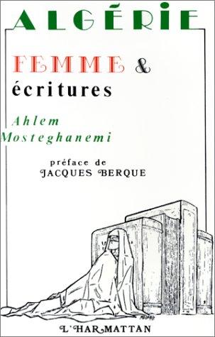 Algérie : femme et écritures [Jan 01, 2000] Mosteghanemi, Ahmel et Berque, Jacques