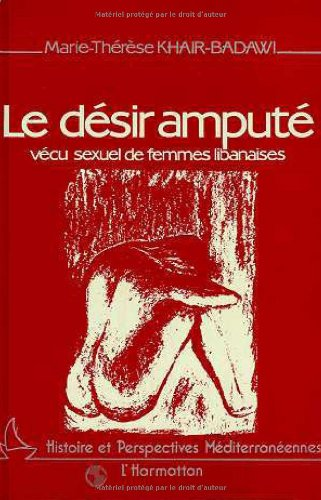 Le de?sir ampute?: Ve?cu sexuel de femmes libanaises (Collection Histoire et perspectives me?...