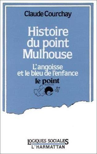 9782858027378: Histoire du Point Mulhouse l'Angoisse et le Bleu