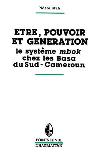 9782858027828: Etre, pouvoir et g�n�ration - Le syst�me mbok chez les Basa du Sud Cameroun