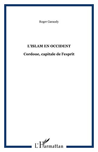 L'islam en Occident: Cordoue, une capitale de l'esprit (French Edition) (2858028273) by Garaudy, Roger