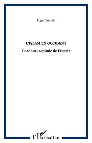 L'islam en Occident: Cordoue, une capitale de l'esprit (French Edition) (9782858028276) by Roger Garaudy