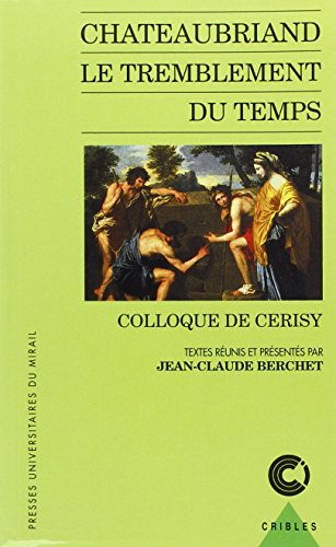Chateaubriand: Le tremblement du temps : colloque de Cerisy (Cribles) (French Edition): J. C. ...