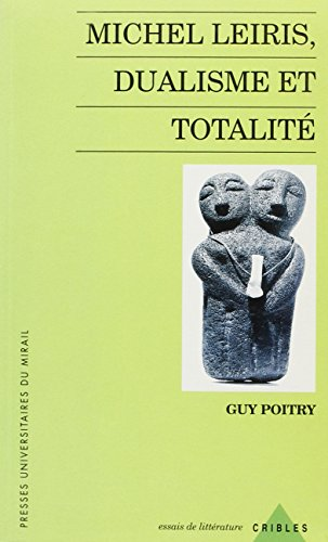 michel leiris, dualisme et totalite: Guy Poitry
