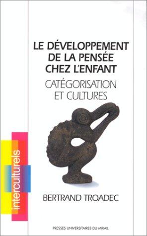 Developpement de la pensee chez l'enfant Categorisation et cultu: Troadec Bertrand