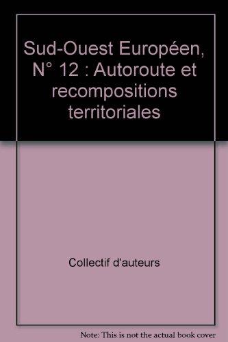 Sud Ouest Europeen No 12 Autoroute et recompositions territoria: Collectif
