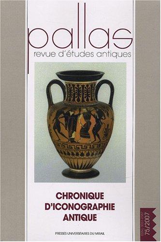 Pallas No 75 Chronique d'iconographie antique: Collectif