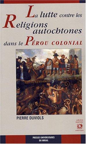 La lutte contre les religions autochtones dans le Perou colonial: Duviols Pierre