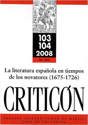 Criticon No 103-104 La literatura espanola en tiempos de los novatores 1675 1726: Collectif