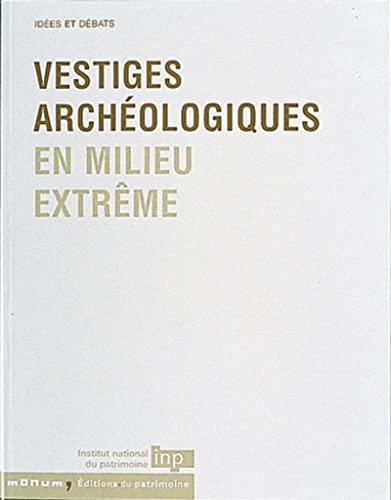 Vestiges archéologiques en milieu extrême. Idées et débats.: COLLECTIF