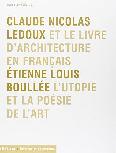 """""""claude nicolas ledoux et le livre d'architecture en francais ; etienne louis boullee, l&..."""