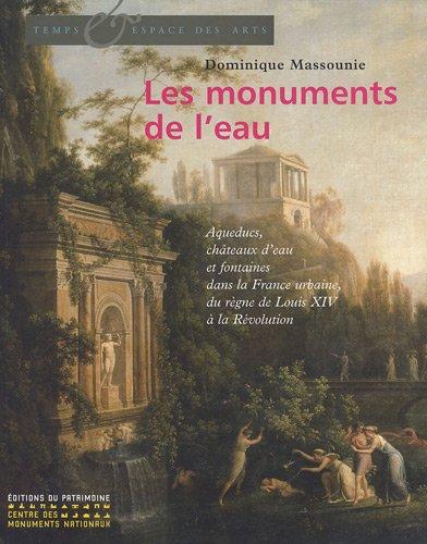 9782858229925: Les monuments de l'eau : Aqueducs, châteaux d'eau et fontaines dans la France urbaine, du règne de Louis XIV à la Révolution