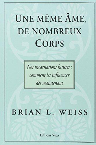 MEME AME DE NOMBREUX CORPS -UNE-: WEISS BRIAN L