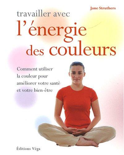 Travailler avec l' énergie des couleurs (French Edition) (9782858295333) by [???]