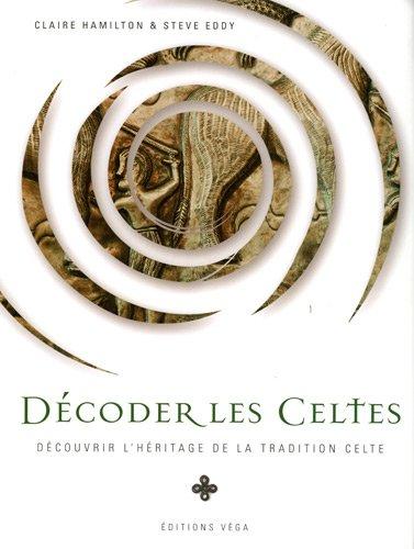9782858295623: D�coder les Celtes : D�couvrir l'h�ritage de la tradition celtique