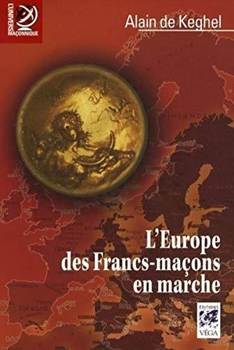 L'EUROPE DES FRANC-MACONS EN MARCHE: KEGHEL, ALAIN DE