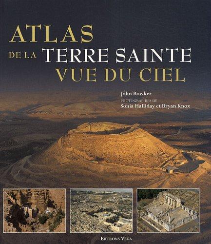 9782858295708: Atlas de la Terre Sainte vue du ciel : D�couvrez les lieux sacr�s vus du ciel...
