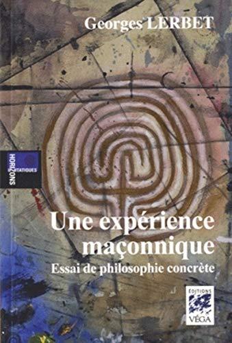 Une expérience maçonnique : Essai de philosophie: Georges Lerbet