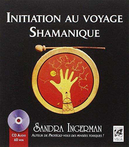 INITIATION AU VOYAGE SHAMANIQUE + CD: INGERMAN SANDRA