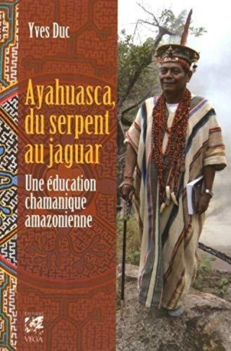 9782858297818: Ayahuasca, du serpent au jaguar : Une éducation chamanique amazonienne