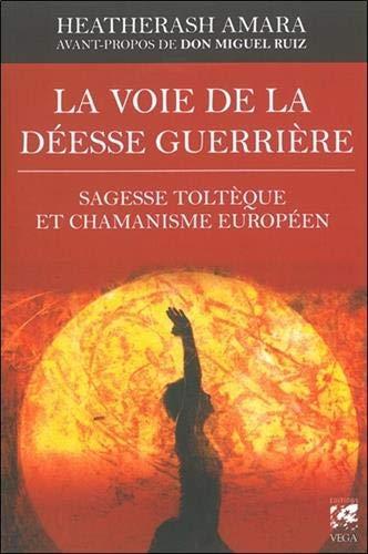 VOIE DE LA DEESSE GUERRIERE -LA-: AMARA HEATHERASH