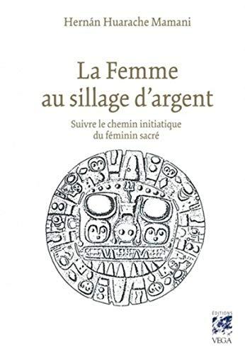 9782858298198: La Femme au sillage d'argent : Suivre le chemin initiatique du féminin sacré