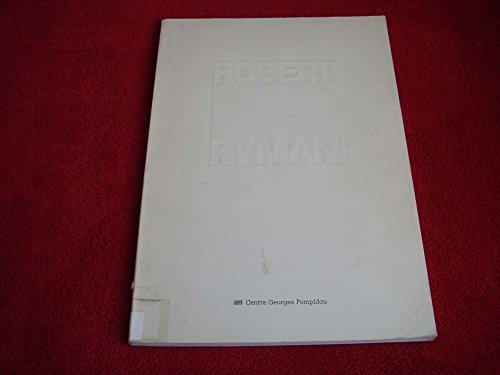 9782858501052: Robert Ryman: [exposition], 1er octobre-16 novembre 1981, Musée national d'art moderne, Centre Georges Pompidou (French Edition)