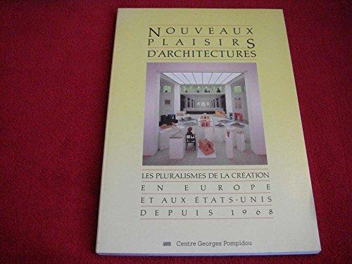NOUVEAUX PLAISIRS D'ARCHITECTURES. LES PLURALISMES DE LA