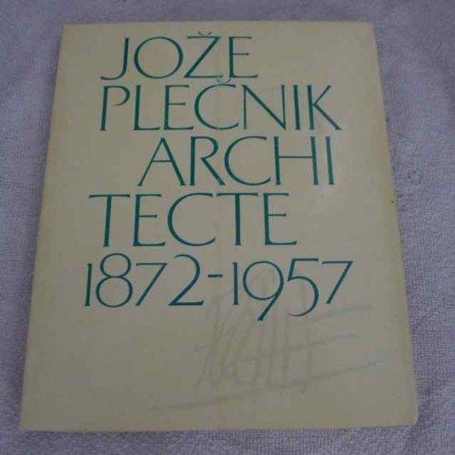 """Joze Plecnik, architecte, 1872-1957: Ouvrage publie a l'occasion de l'exposition """"Joze ..."""