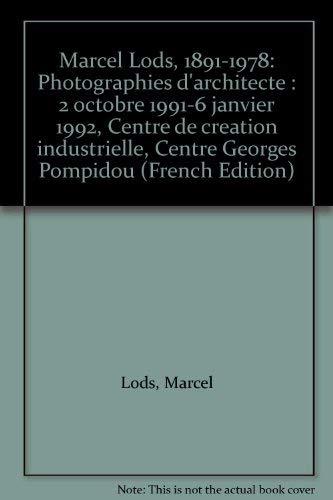 Marcel Lods, 1891-1978: Photographies d'architecte: Lods, Marcel and Pierette Destanque, Nicole...