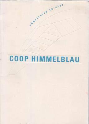 9782858507023: Coop Himmelblau: Construire le ciel : 16 décembre 1992/12 avril 1993, Centre de Création Industrielle ; Centre Georges Pompidou (French Edition)