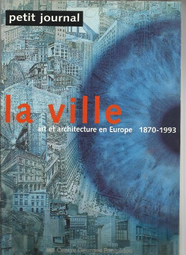 9782858507672: La Ville, Art Et Architecture En Europe - Exposition, Paris, 10 F�vrier-9 Mai 1994 - petit journal