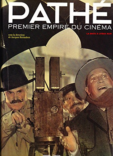 Pathe: Premier empire du cinema (French Edition) (2858507937) by Centre Georges Pompidou and Jacques Kermabon