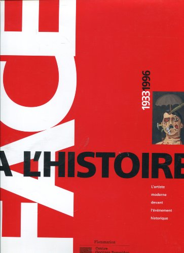 9782858508983: Face a l'Histoire 1933-1996: L'artiste moderne devant l'événement historique (French Edition)