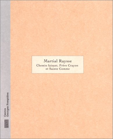Martial Raysse: Chemin Faisant, Frère Crayon et Sainte Gomme :: Raysse, Martial and Beatrice...