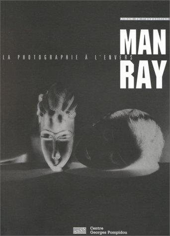 Man Ray: La Photographie a l'Envers (PHOTO: Sayag, Alain; L'Ecotais,