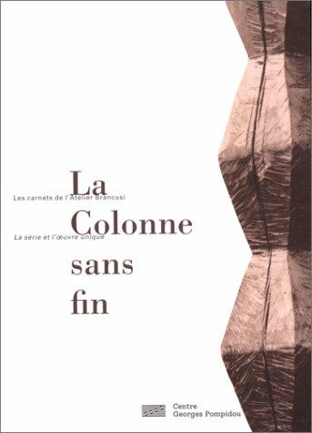 9782858509843: La colonne sans fin: La Colonne Sans Fin/Les Carnets De L'Atelier Brancusi (Les cahiers de l'atelier)