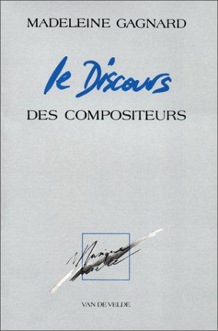 DISCOURS DES COMPOSITEURS -LE-: GAGNARD MADELEINE