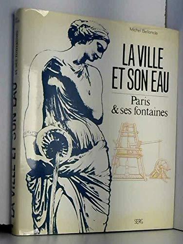 La ville et son eau. Paris & ses fontaines.: Belloncle, Michel