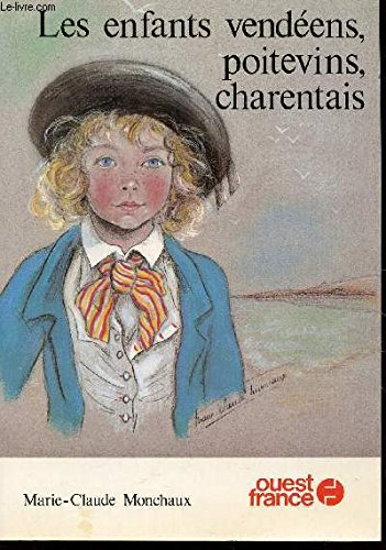 Les enfants vendéens, poitevins, charentais (French Edition) (9782858821402) by Marie-Claude Monchaux