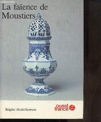 La Faience de Moustiers: Hedel-Samson, Brigitte