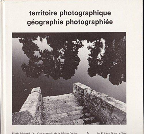 Territoire photographique, géographie Photographiée . dix commandes: Arnaud Claass, Bernard